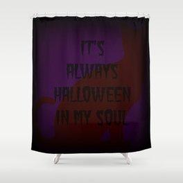 IT'S ALWAYS HALLOWEEN IN MY SOUL II Shower Curtain