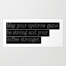 Coffee & Eyebrows Art Print