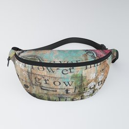 Every Flower must grow through the dirt Fanny Pack