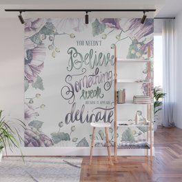 YOU NEEDN'T BELIEVE Wall Mural