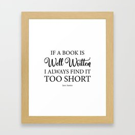 If a book is well written I always find it too short. Jane Austen Bookish Quote. Framed Art Print