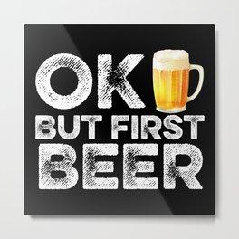 OK But First Beer Metal Print