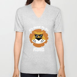 Cool Lion Its Good To Be King Unisex V-Neck