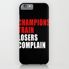 Champions Train Losers Complain iPhone Case