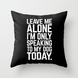 Speaking To My Dog Funny Quote Throw Pillow