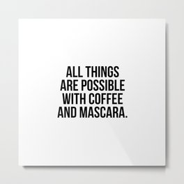 All things are possible with coffee and mascara Metal Print