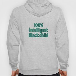 """Looking for simple yet attractive tee?""""100% Intelligent Black Child"""" tee design is for you!  Hoody"""