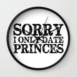Sorry, I Only Date Princes - Inverted Wall Clock