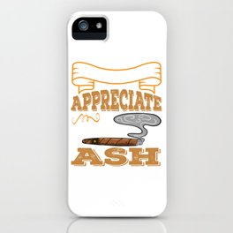 """Cigar Smoker Appreciate Good Ash"" tee design for all the chain smokers out there! Makes a nice gift iPhone Case"