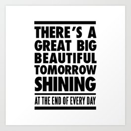 THERE'S A GREAT BIG BEAUTIFUL TOMORROW Art Print