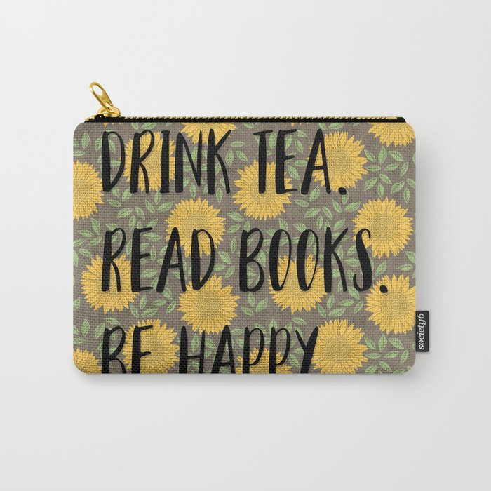Drink Tea. Read Books. Be Happy. Carry-All Pouch
