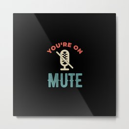 Youre On Mute Metal Print