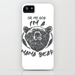 Family Oh No I'm a Mama Bear iPhone Case