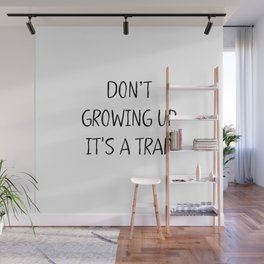 Don't growing up. It's a Trap Wall Mural