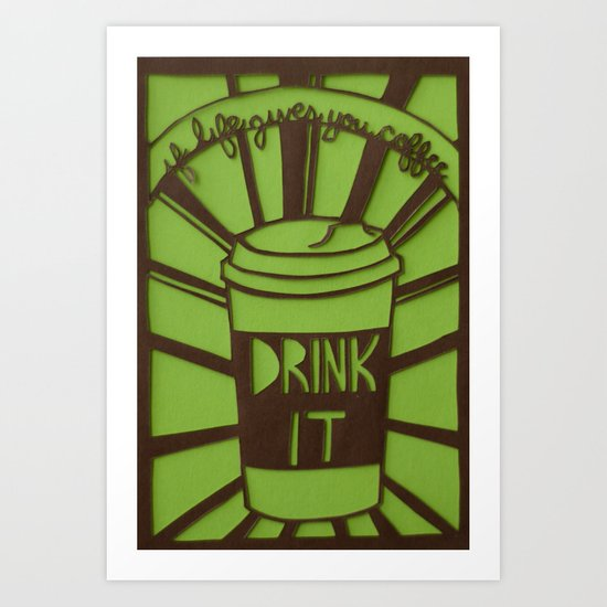 If Life Gives You Coffee, Drink It Art Print