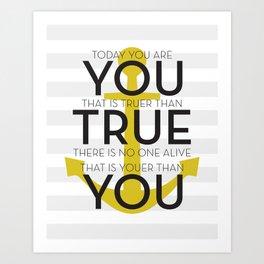 Youer Than You Art Print