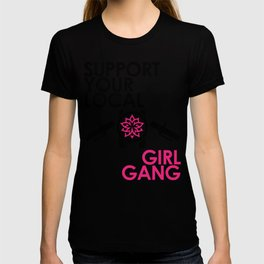 Support Your Local Girl Gang 2 T-shirt