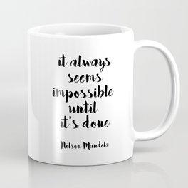 IT ALWAYS SEEMS IMPOSSIBLE UNTIL IT'S DONE - Nelson Mandela Coffee Mug