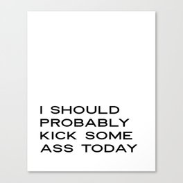 I should probably kick some ass today - motivational quote - Printable Wall Art Canvas Print
