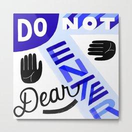 Do Not Enter, Dear Metal Print