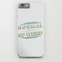 NORMAL PEOPLE ARE SO WEIRD iPhone Case