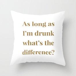 AS LONG AS I'M DRUNK Throw Pillow