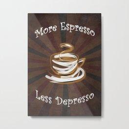 More Espresso Less Depresso -  Coffee Shop Decor Metal Print
