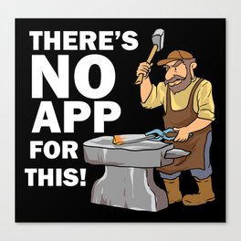 Blacksmith Design: There's No App For This I Steel Workshop Canvas Print