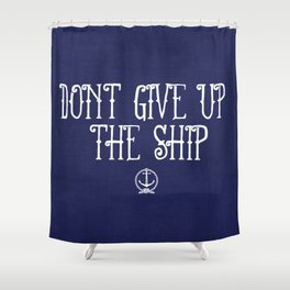 DON'T GIVE UP THE SHIP Shower Curtain