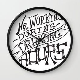 No Working During Drinking Hours Wall Clock