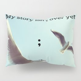 My Story Isn't Over Yet ; Pillow Sham
