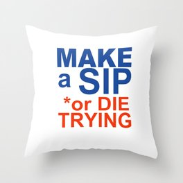 MAKE a SIP or DIE TRYING Throw Pillow