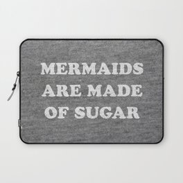 Mermaids Are Made of Sugar Laptop Sleeve