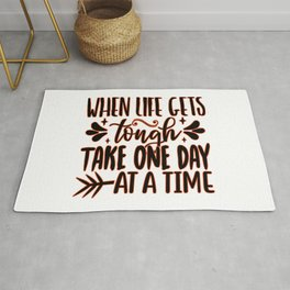 When Life Gets Tough Take One Day At A Time inspirational thoughts Rug