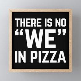 No We In Pizza Funny Quote Framed Mini Art Print