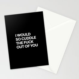 I WOULD SO CUDDLE THE FUCK OUT OF YOU (Black & White) Stationery Cards