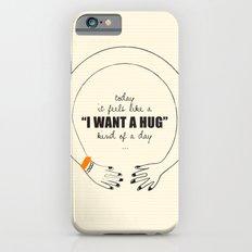 I want a Hug! iPhone 6s Slim Case