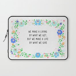 We Make a Life by What We Give Laptop Sleeve