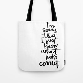 I'm sorry that I just know what looks correct Tote Bag