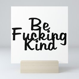 Be Fucking Kind Mini Art Print