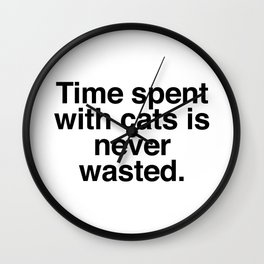 Time spent with cats is never wasted Wall Clock