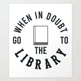 Go To The Library Gifts For Book Lovers Art Print