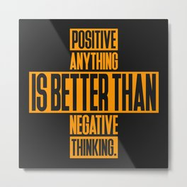 Lab No. 4 Positive Anything Elbert Hubbard Life Inspirational Quotes Metal Print