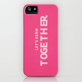 Let's kern together iPhone Case