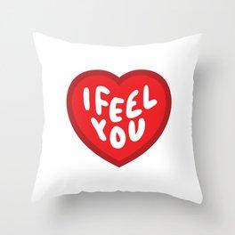 I Feel You Heart Throw Pillow