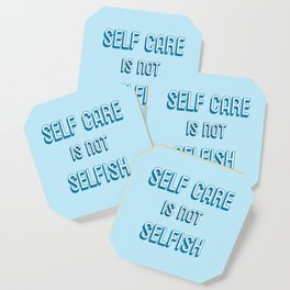 SELF CARE IS NOT SELFISH Coaster