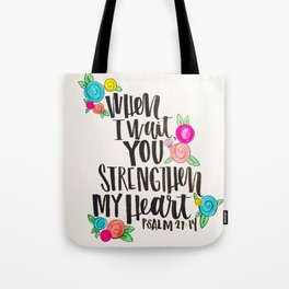 Psalm 27: 15 When I Wait You Strengthen My Heart Tote Bag