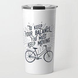 To Keep Your Balance, You Must Keep Moving Travel Mug