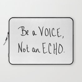 Be a Voice, Not an Echo. Quote Laptop Sleeve