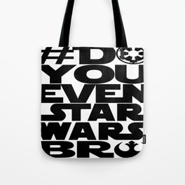 *DoYouEvenStarWarsBro Tote Bag